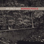 we only said boring pools