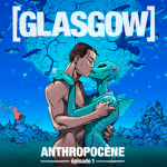 Glasgow - Anthropocène – épisode 1