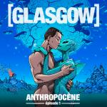 Glasgow - Anthropocène – épisode 1