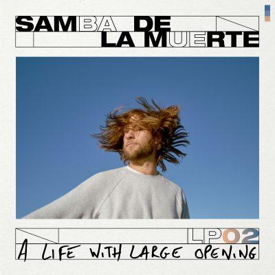 Samba de la Muerte «A life with large opening»