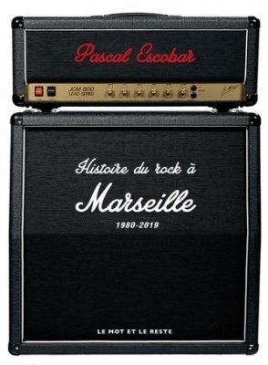 «Histoire du rock à Marseille 1980 – 2019 » par Pascal Escolbar